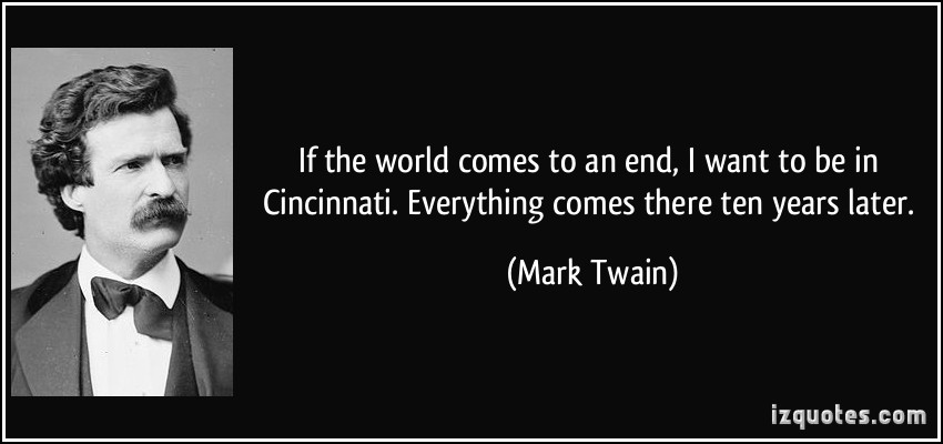 quote-if-the-world-comes-to-an-end-i-want-to-be-in-cincinnati-everything-comes-there-ten-years-later-mark-twain-187976.jpg