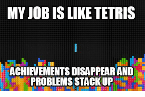 my-job-is-like-tetris-achievements-disappear-and-problems-stackup-34028368.png